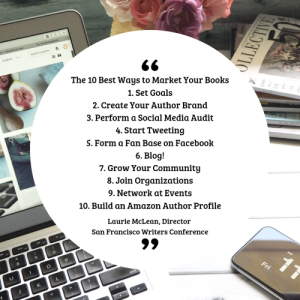 THE 10 BEST WAYS TO MARKET YOUR BOOKS by Laurie McLean, agent and owner of Fuse Literary. Director of the San Francisco Writers Conference
