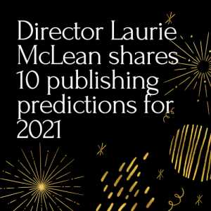 10 publishing predictions for 2021 with Director Laurie McLean