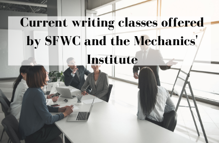 Writing Classes offered by SFWC and Mechanic's Institute